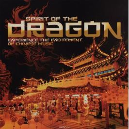 Spirit Of The Dragon. Experience The Excitement Of Chinese Music