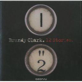 Брэнди Кларк Brandy Clark. 12 Stories