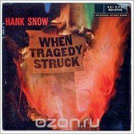 Хэнк Сноу Hank Snow. When Tragedy Struck
