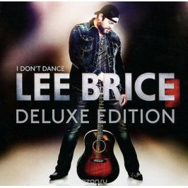 Ли Брайс Lee Brice. I Don't Dance. Deluxe Edition