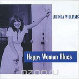 Люсинда Уильямс Lucinda Williams. Happy Woman Blues