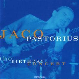 Жако Пасториус Jaco Pastorius. The Birthday Concert