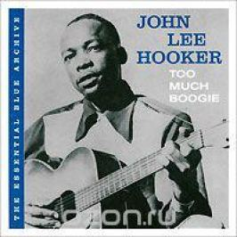 Джон Ли Хукер The Essential Blue Archive. John Lee Hooker. Too Much Boogie