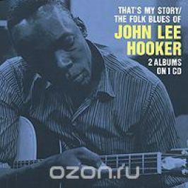 Джон Ли Хукер John Lee Hooker. That's My Story / The Folk Blues Of John Lee Hooker