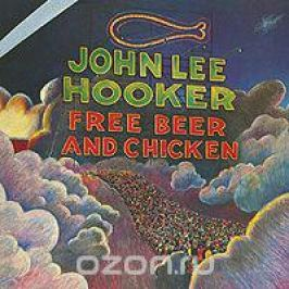 Джон Ли Хукер John Lee Hooker. Free Beer And Chicken