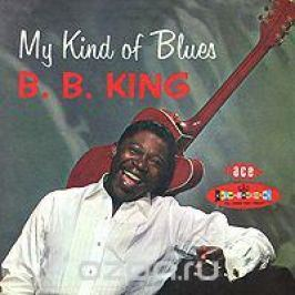 Би Би Кинг B.B. King. My Kind Of Blues