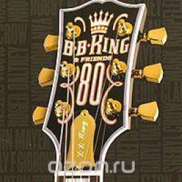 Би Би Кинг B.B. King & Friends. 80