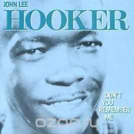 Джон Ли Хукер John Lee Hooker. Don't You Remember Me