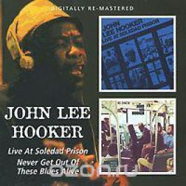 Джон Ли Хукер John Lee Hooker. Live At Soledad Prison / Never Get Out Of These Blues Alive (2 CD)