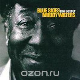 Мадди Уотерс Muddy Waters. Blue Skies. The Best Of