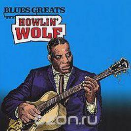 Артур Бернетт Честер Howlin' Wolf. Blues Greats