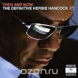 Херби Хэнкок Herbie Hancock. Then And Now. The Definitive Herbie Hancock
