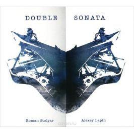 Алексей Лапин,Роман Столяр Alexey Lapin. Roman Stolyar. Double Sonata