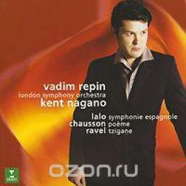 Вадим Репин,Кент Нагано,The London Symphony Orchestra Vadim Repin, Kent Nagano. Lalo / Chausson / Ravel
