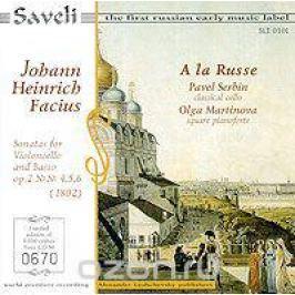 A La Russe A La Russe. Johann Heinrich Facius. Sonatas Op.2 №№ 4, 5, 6