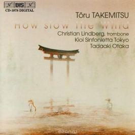 Кристиан Линдберг,Kioi Sinfonietta Tokyo,Тадааки Отака Christian Lindberg, Kioi Sinfonietta Tokyo, Tadaaki Otaka. Takemitsu. How Slow The Wind