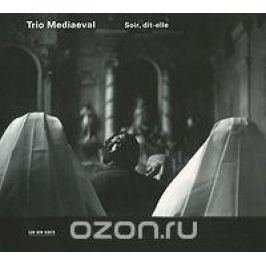 Trio Mediaeval Trio Mediaeval. Soir, Dit-Elle