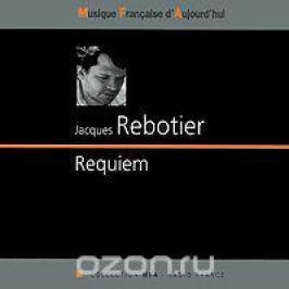 Франсуа Кублер,Арманд Ангстер,Паскаль Контет,Гастон Сильвестр Jacques Rebotier. Requiem