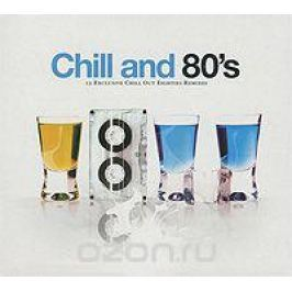 Chill N' 80's. 12 Exclusive Chill Out Eighties Remixes