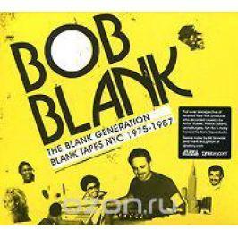 Боб Бланк Bob Blank. The Blank Generation. Blank Tapes NYC 1975-1987