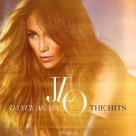Дженнифер Лопес Jennifer Lopez. Dance Again...The Hits