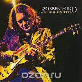 Роббен Форд Robben Ford. Soul On Ten