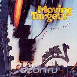 Moving Targets. Take This Ride