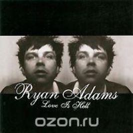 Райан Адамс Ryan Adams. Love Is Hell