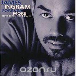 Джеймс Ингрем James Ingram. Forever More. Love Songs, Hits & Duets