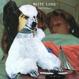 White Lung White Lung. Deep Fantasy