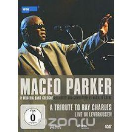 Maceo Parker & Wdr Big Band Cologne: A Tribute to Ray Charles - Live In Leverkusen Концерты