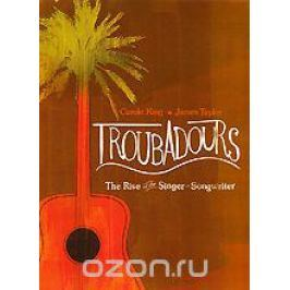 Troubadours - The Rise Of The Singer-Songwriter