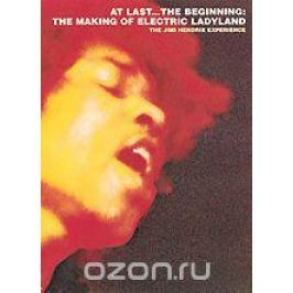 At Last... The Beginning - The Making Of Electric Ladyland