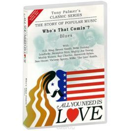 Tony Palmer: All You Need Is Love. Vol. 4: Who's That Comin'? - Blues (2 DVD)