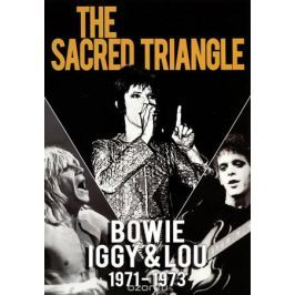 David Bowie, Iggy Pop & Lou Reed: The Sacred Triangle 1971 - 1973