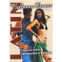 Latin: Ballroom Dancer: Vol. 2: How To Learn Reggaeton & Bachata